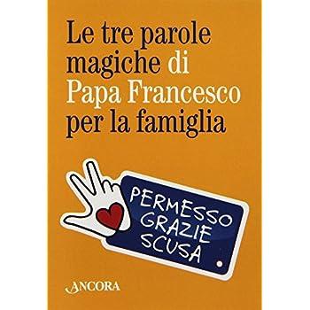 Le Tre Parole Magiche Di Papa Francesco Per La Famiglia. Con Gadget