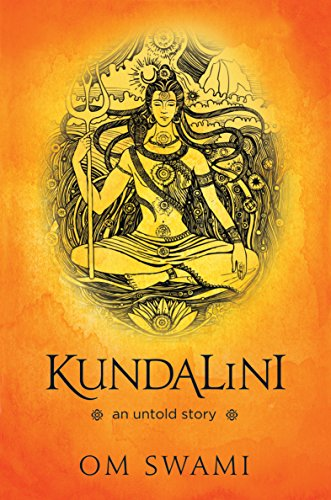 Kundalini — An Untold Story: A Himalayan Mystic's Insight into the Power of Kundalini and Chakra Sadhana (English Edition) por Om Swami