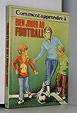 Comment apprendre à bien jouer au football (Comment apprendre à...)...