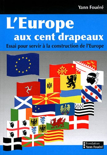 L'Europe aux cent drapeaux : Essai pour servir à la construction de l'Europe
