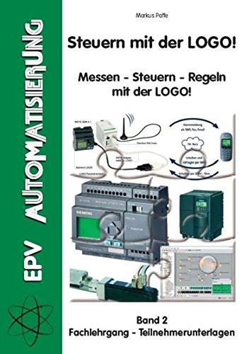 Steuern mit der LOGO!: Messen - Steuern - Regeln mit der LOGO! Band 2: Fachlehrgang - Teilnehmerunterlagen (EPV - Arbeitshilfen)