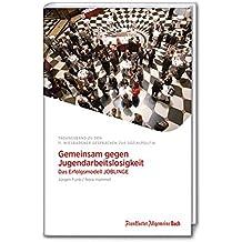 Gemeinsam gegen Jugendarbeitslosigkeit - Das Erfolgsmodell JOBLINGE: 11. Wiesbadener Gespräche zur Sozialpolitik