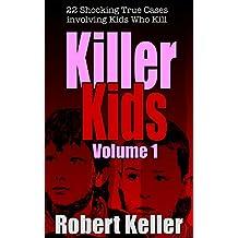 Killer Kids Volume 1: 22 Shocking True Crime Cases of Kids Who Kill