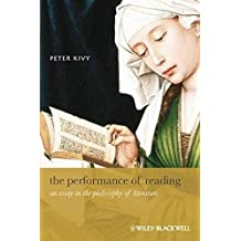 The Performance of Reading: An Essay in the Philosophy of Literature by Peter Kivy (2008-11-03)