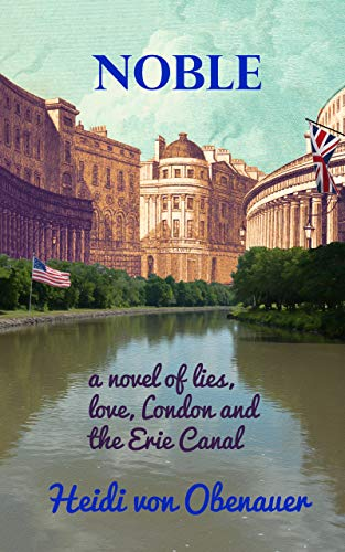 Noble: a novel of lies, love, London and the Erie Canal (English Edition)