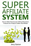 SUPER AFFILIATE SYSTEM: How to Make Extra Income Selling Information Products as a Product Creator and Affiliate (English Edition)