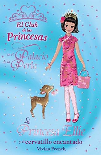 La Princesa Ellie y el cervatillo encantado: El Club de las Princesas en el Palacio de la Perla (Literatura Infantil (6-11 Años) - El Club De Las Princesas) por Vivian French