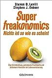 SuperFreakonomics - Nichts ist so wie es scheint: Über Erd-Abkühlung, patriotische Prostituierte und Selbstmord-Attentäter mit Lebensversicherung - Steven D. Levitt, Stephen J. Dubner