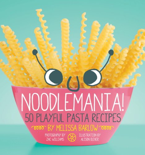 Noodlemania!: 50 Playful Pasta Recipes (English Edition)
