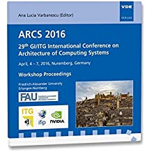 ARCS 2016: 29th GI/ITG International Conference on Architecture of Computing Systems April, 4-7, 2016, Nuremberg, Germany, Workshop Proceedings