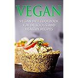 Vegan: Vegan Diet Cookbook for Delicious and Healthy Recipes (Vegan Recipes, Vegan Cookbook, Vegan Diet, Delicious and Healthy Recipes) (English Edition)
