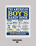 The American Boy's Handy Book (Large Print 16pt)..