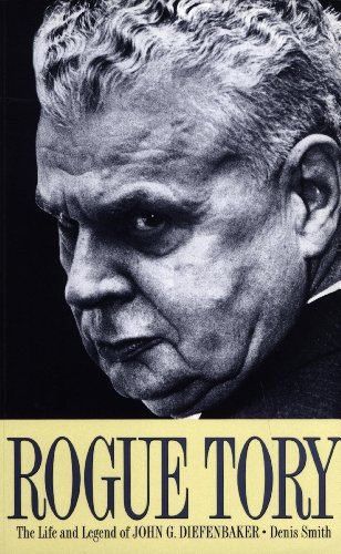 Rogue Tory: The Life and Legend of John G. Diefenbaker (English Edition)