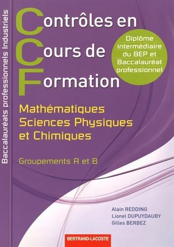Contrôles en cours de formation Mathématiques sciences physiques et chimiques Bac Pro industriels : Groupements A et B