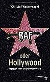 RAF oder Hollywood: Tagebuch einer gescheiterten Utopie - Christof Wackernagel