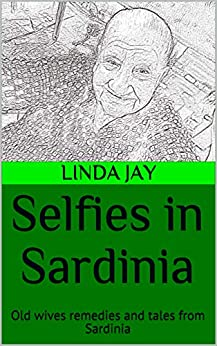 Selfies in Sardinia: Old wives remedies and tales from Sardinia by [Jay, Linda]