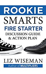 Rookie Smarts Fire Starter Guide and Action Plan: The Official Discussion Guide For Rookie Smarts (Rookie Smarts: Why Learning Beats Knowing in the New Game of Work Book 2) (English Edition)