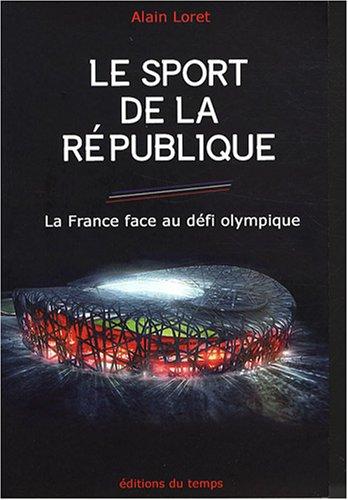 Le sport de la République : La France face au défi olympique par Alain Loret