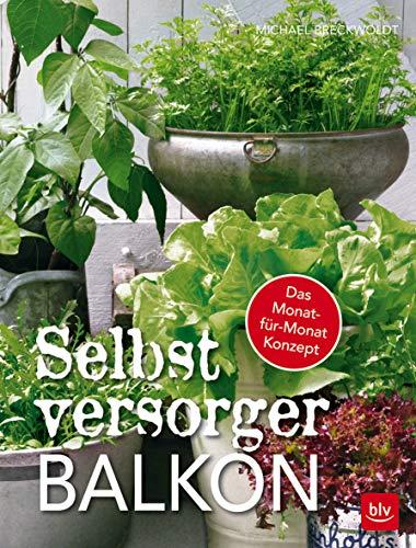 Selbstversorger-Balkon: Das Monat-für-Monat-Konzept (BLV)
