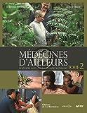 Médecines d'ailleurs : Rencontre avec ceux qui soignent autrement. Tome 2