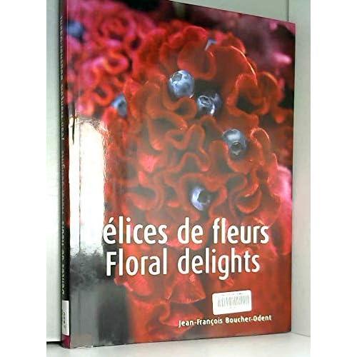 Delices de Fleurs / Floral Delights
