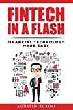 Fintech in a Flash: Financial Technology made Easy (2018 Edition)