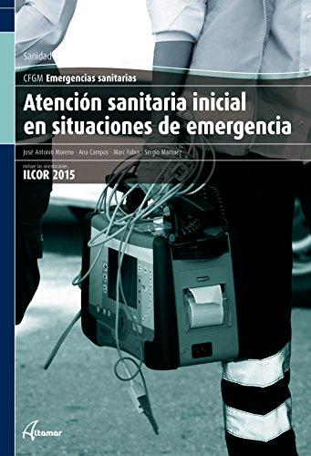 Atención sanitaria inicial en situaciones de emergencia. (CFGM EMERGENCIAS SANITARIAS) por S. Martínez, A. Campos, M. Fabra J. A. Moreno