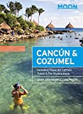 Moon Cancún & Cozumel (Twelfth Edition): With Playa del Carmen, Tulum & the Riviera Maya (Moon Handbooks)