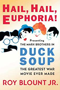 Hail, Hail, Euphoria!: Presenting the Marx Brothers in Duck Soup, the Greatest War Movie Ever Made (English Edition) par [Blount Jr., Roy]