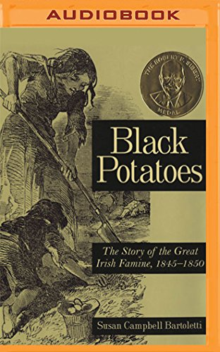 Black Potatoes: The Story of the Great Irish Famine 1845-1850