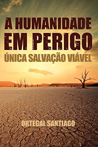 A humanidade em perigo: Única salvação viável (Portuguese Edition) por Ortegal Santiago