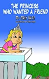 Children's Books: The Princess Who Wanted a Friend: (A preschool bedtime picture book for children ages 3-8)