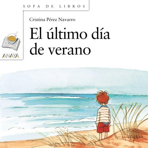 El último día de verano: 93 (Libros Infantiles - Sopa De Libros) por Cristina Pérez Navarro