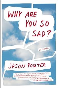 Why Are You So Sad?: A Novel par [Porter, Jason]