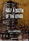 Half a Dozen of the Other by Gavin Marshall