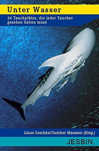 Unter Wasser: 24 Tauchplätze, die jeder Taucher gesehen haben muss