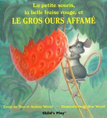 La Petite Souris, La Belle Fraise Rouge, Et Le Gros Ours Affame (Child's Play Library) (French Edition) by Audrey Wood (1990-03-01)