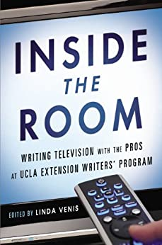 Inside the Room: Writing Television with the Pros at UCLA Extension Writers' Program par [Venis, Linda]