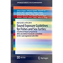 ASA S3/SC1.4 TR-2014 Sound Exposure Guidelines for Fishes and Sea Turtles: A Technical Report prepared by ANSI-Accredited Standards Committee S3/SC1 and ... with ANSI (SpringerBriefs in Oceanography)