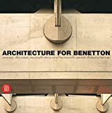 Architecture for Benetton: Works of Afra and Tobia Scarpa and Tadao Ando: Works by Afra and Tobia Scarpa and by Tadao Ando