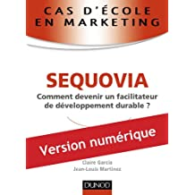 Cas d'école en marketing : SEQUOVIA : Comment devenir un facilitateur de développement durable ? (Marketing - Communication) (French Edition)
