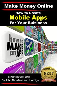 How to Create Mobile Apps For Your Business (Make Money Online Book 4) (English Edition) von [Davidson, John]