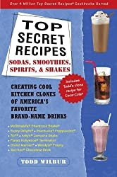 Top Secret Recipes--Sodas, Smoothies, Spirits, & Shakes: Creating Cool Kitchen Clones of America's Favorite Brand-Name Drinks by Todd Wilbur (2002-01-29)