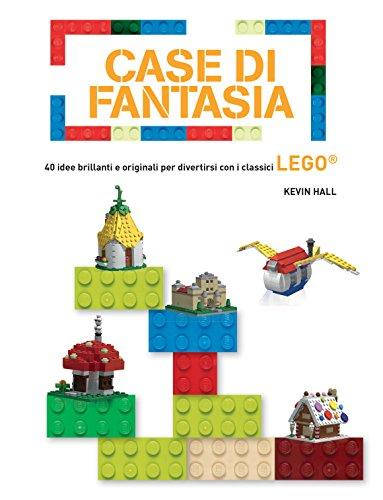 Case di fantasia. 40 idee brillanti e originali per divertirsi con i classici Lego. Ediz. a colori