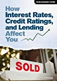 How Interest Rates, Credit Ratings, and Lending Affect You (Your Economic Future)