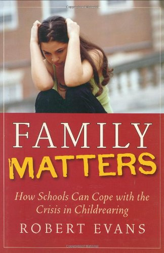 Family Matters: How Schools Can Cope with the Crisis in Childrearing (The Jossey-Bass Education Series)