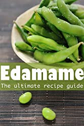 Edamame :The Ultimate Guide - Over 30 Delicious & Best Selling Recipes (English Edition)