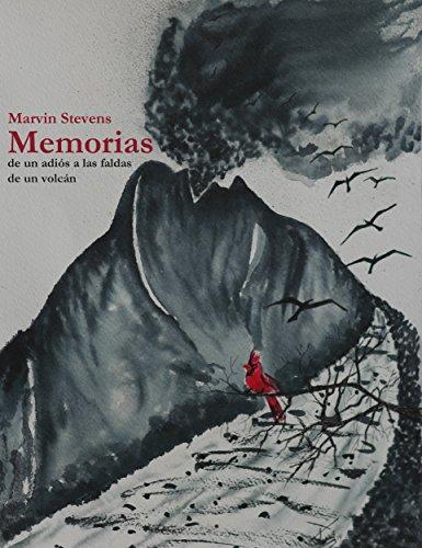 Memorias: De un adiós a las faldas de un volcán por Marvin Stevens