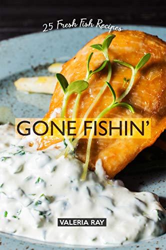Gone Fishin': 25 Fresh Fish Recipes (English Edition) -