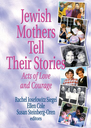 Jewish Mothers Tell Their Stories: Acts of Love and Courage por Rachel J Siegel